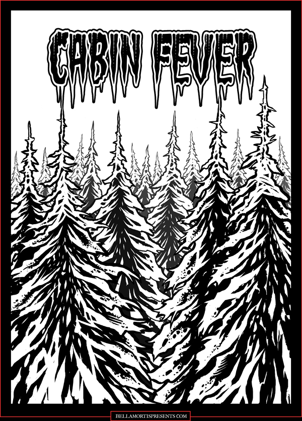Bella Mortis Presents, Cabin Fever previews